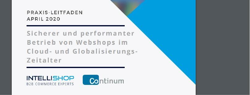 """Whitepaper zu Webinar """"Sicherer und performanter Betrieb von Webshops im Cloud- und Globalisierungszeitalter"""" der Continum AG und der IntelliShop AG:"""